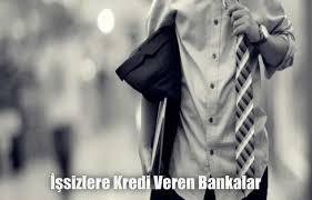 Çalışmayanlara, İşsizlere Kredi Veren Bankalar